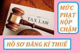 Mức phạt chậm nộp hồ sơ đăng ký thuế